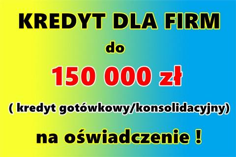 Kredyt Firmowy (konsolidacyjny/gotówkowy) Do 150 Tys.na Oświadczenie!